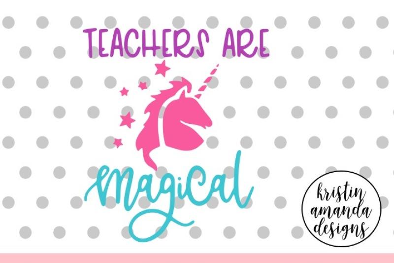 Teachers Are Magical Unicorn Svg Dxf Eps Png Cut File Cricut