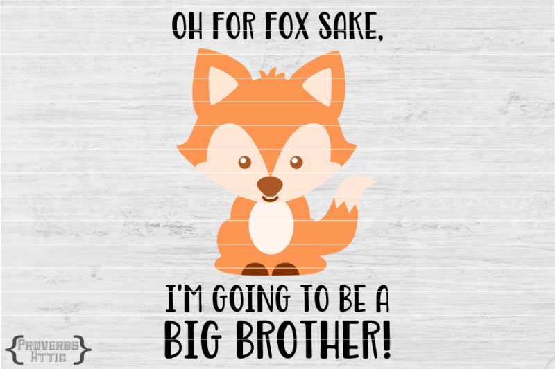 Oh For Fox Sake I M Going To Be A Big Brother Free Svg Cut Files Cricut Silhouette Machine