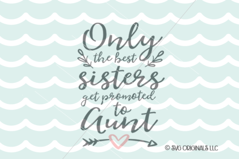 Only The Best Sisters Get Promoted To Aunt Svg File By Svg Originals