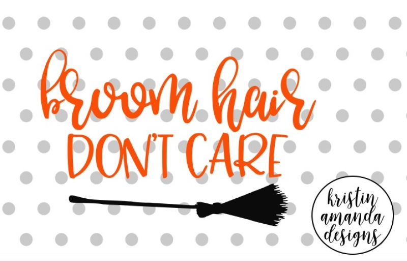 Broom Hair Don T Care Halloween Witch Svg Dxf Eps Png Cut File Cricut Silhouette Design Free Svg Files Baby
