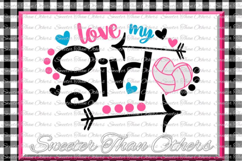 Volleyball Svg Love My Girl Volleyball Svg Design Vinyl Svg Dxf