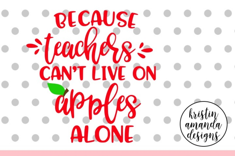 Because Teachers Can T Live On Apples Alone Wine Svg Dxf Eps Png