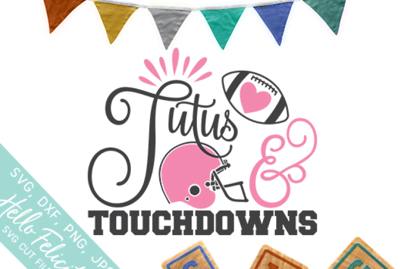 Tutus And Touchdowns Svg Cutting Files By Hello Felicity Thehungryjpeg Com