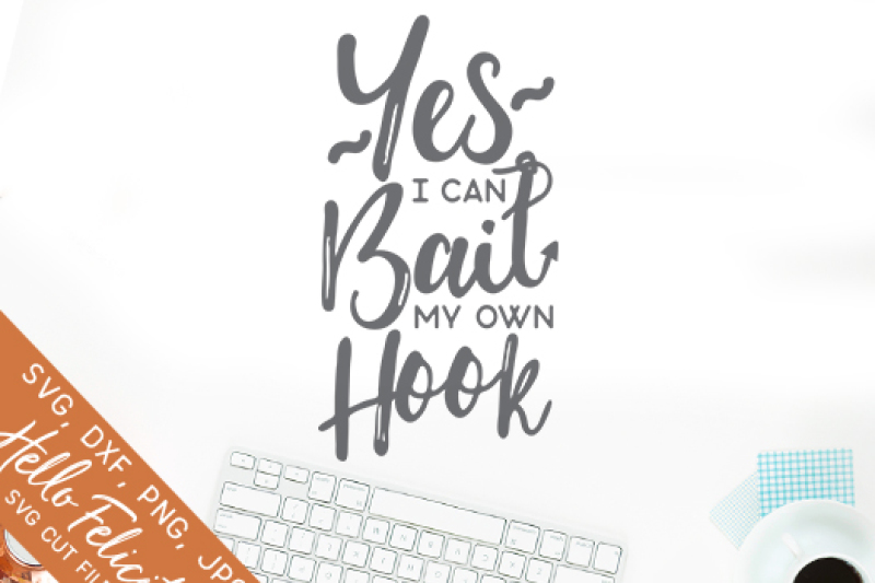 Fishing Yes I Can Bait My Own Hook Svg Cutting Files By Hello