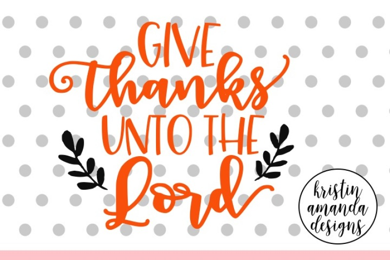 Give Thanks Unto The Lord Svg Dxf Eps Png Cut File Cricut Silhouette Scalable Vector Graphics Design Free Download Svg Cut Files Images