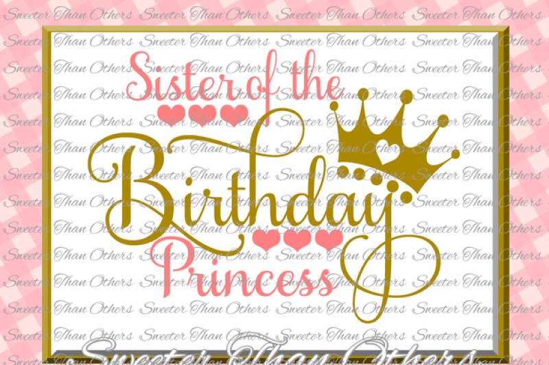 Birthday Princess Svg Sister Of The Birthday Princess Cut File