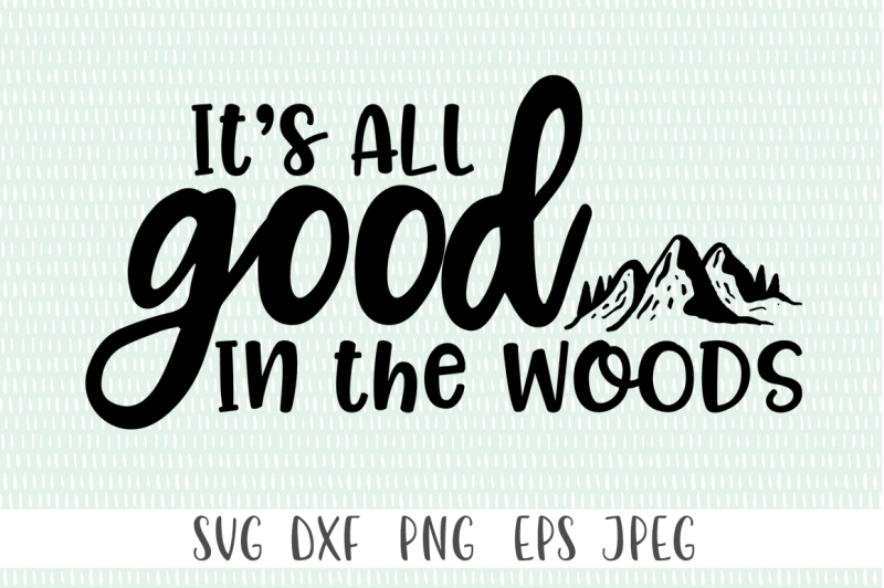 Free It S All Good In The Woods Crafter File Best Free Svg Files For Cricut Silhouette And Brother Scan N Cut