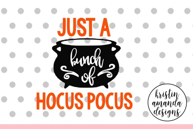 Just A Bunch Of Hocus Pocus Halloween Svg Dxf Eps Png Cut File Cricut Silhouette By Kristin Amanda Designs Svg Cut Files Thehungryjpeg Com