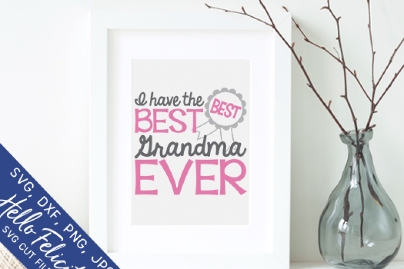 Best Grandma Ever Svg Cutting Files By Hello Felicity Thehungryjpeg Com