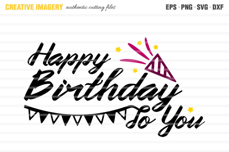 A Happy Birthday To You Cut File By Creative Imagery