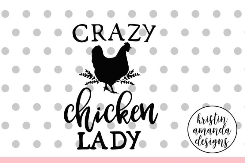 Crazy Chicken Lady Svg Dxf Eps Png Cut File Cricut Silhouette By Kristin Amanda Designs Svg Cut Files Thehungryjpeg Com