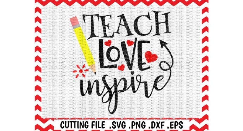 Free Teach Love Inspire Svg Teacher Love To Teach Cutting File Printable Pdf Svg Eps Dxf Pdf Silhouette Cameo Cricut More Svg Download Free Svg Files Svg Design