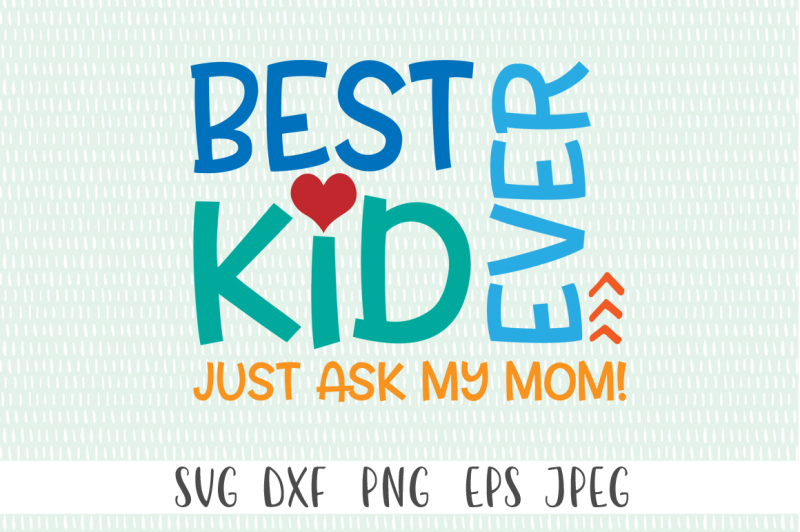 Best Kid Ever Just Ask My Mom By Cut Crazy Co Thehungryjpeg