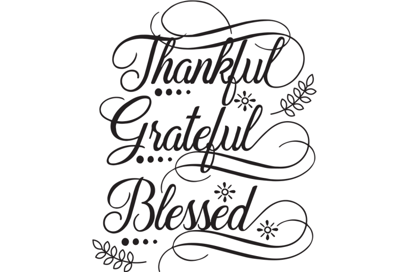 Thankful Grateful Blessed Svg Scalable Vector Graphics Design Svg Cut File Free Cricut