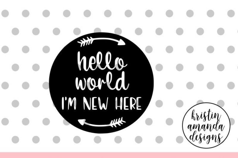 Hello World I M New Here Baby Svg Dxf Eps Png Cut File Cricut