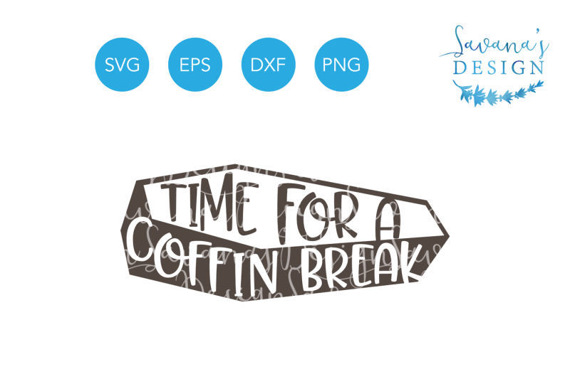 Free Time For A Coffin Break Coffin Svg Halloween Svg Coffin Png Halloween Quote Svg Halloween Png Clipart Coffin Eps Coffin Dxf Svg Cut File Crafter File Best Free Svg