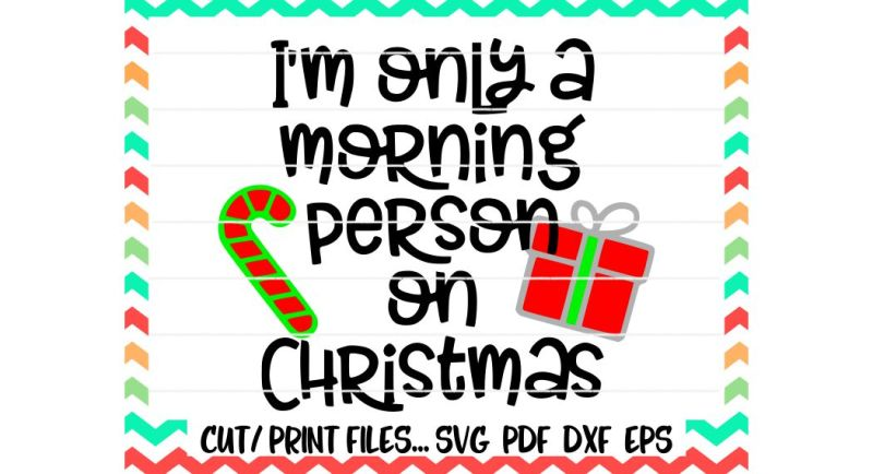 Free Christmas Svg I M Only A Morning Person On Christmas Christmas Present Candy Cane Printable Pdf Cut Files Silhouette Cameo Cricut Crafter File Free Downloads Free Svg Files Monogram Fonts Quotes