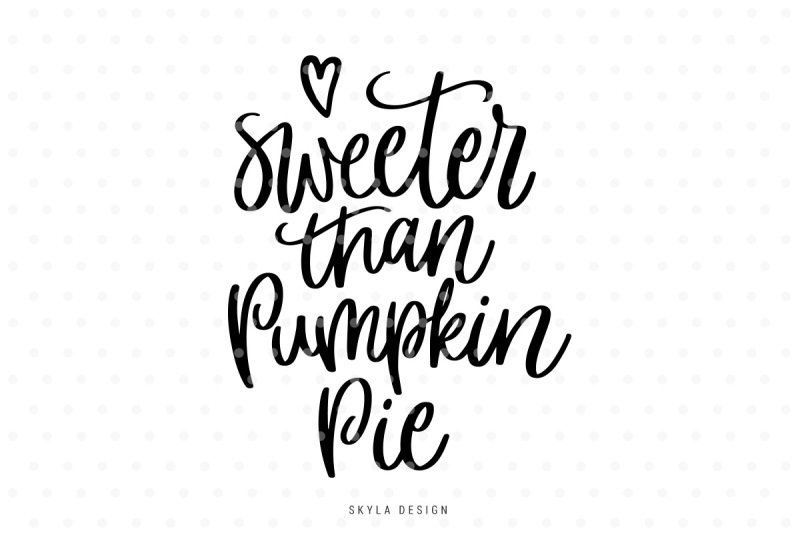 sweeter than pumpkin pie svg hand lettered quote by skyladesign Gavin DeGraw Sweeter sweeter than pumpkin pie svg hand lettered quote