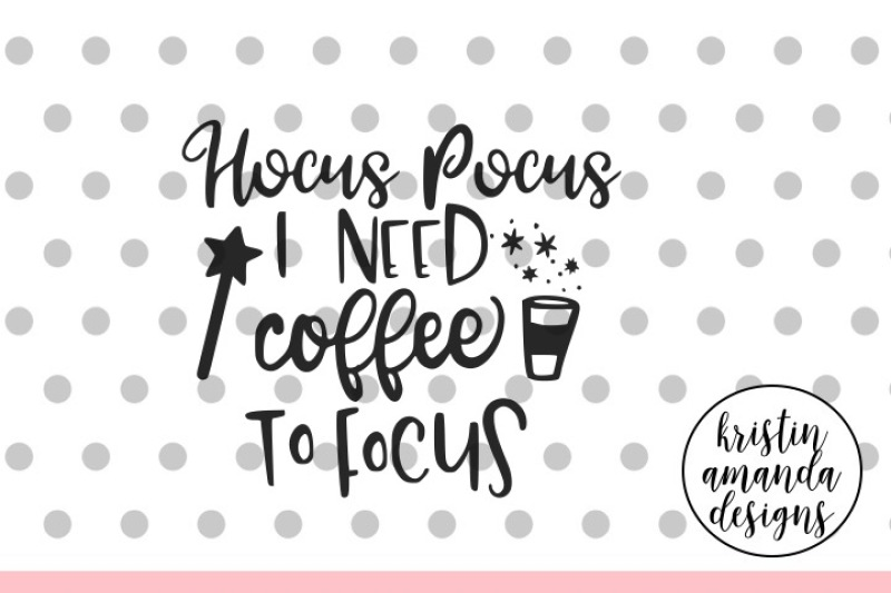 Free Hocus Pocus I Need Coffee To Focus Svg Dxf Eps Png Cut File Cricut
