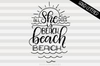 All She Does Is Beach Beach Beach Hand Drawn Lettered Cut