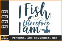 I Fish Therefore I Am Fishing T Shirt Fishing Svg By Teewinkle