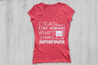 I teach tiny humans what/'s your superpower tank top