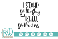 Stand For The Flag Kneel For The Cross Svg By Morgan Day Designs