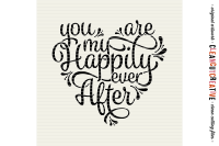 Download You Are My Happily Ever After – Svg Dxf Eps Png – Cricut & Silhouette – Clean Cutting Files SVG