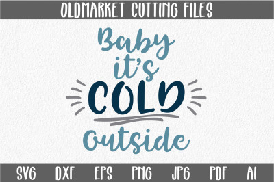 Baby It's Cold Outside SVG Cut File - Christmas SVG - DXF - PNG - JPEG - PDF - EPS - AI