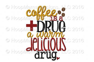 Coffee is a drug, a warm delicious drug