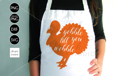 Gobble Till You Wobble Turkey Thanksgiving SVG File, DXF file, PNG file