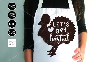 Let's Get Basted Funny Turkey Thanksgiving SVG File, DXF file, PNG file