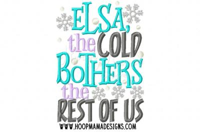 Elsa, the cold bothers the rest of us