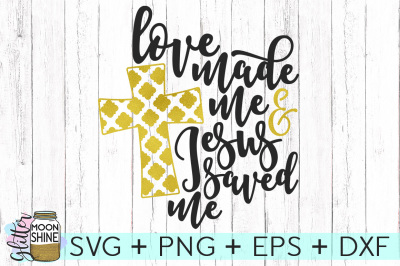 Love Made Me Jesus Saved Me SVG PNG DXF EPS Cutting Files