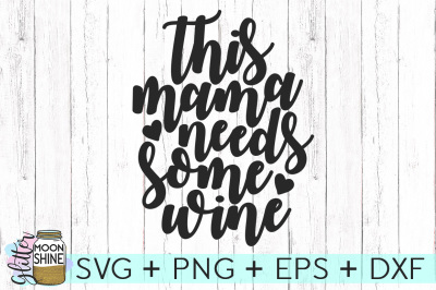 This Mama Needs Some Wine SVG PNG DXF EPS Cutting Files
