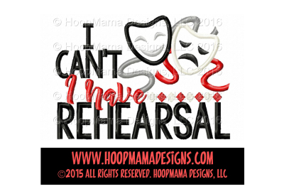 I can't, I have rehearsal