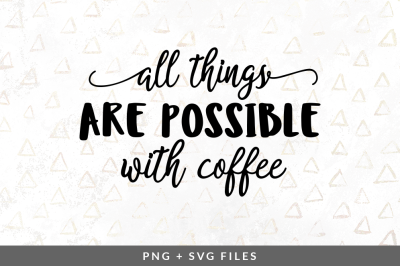 All Things are Possible with Coffee SVG/PNG Graphic