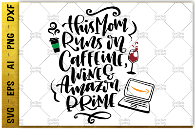 This Mom Runs on Caffeine, Wine and Amazon Prime svg printable iron cut file vector eps png ai dxf silhouette cameo cricust studio