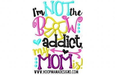 I'm not the bow addict, my mom is!