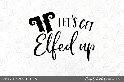 Let's Get Elfed Up SVG/PNG Graphic