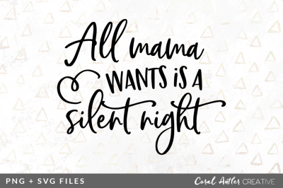 All Mama Wants is a Silent Night SVG/PNG Graphic