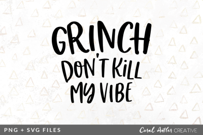 Grinch Don't Kill My Vibe SVG/PNG Graphic
