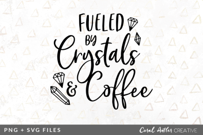 Fueled by Crystals and Coffee SVG/PNG Graphic