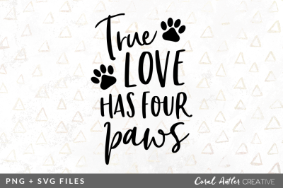 True Love Has Four Paws SVG/PNG Graphic