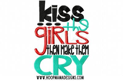Kiss the girls then make them cry