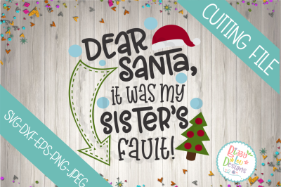 Dear Santa it was my Sister's fault SVG DXF EPS PNG JPEG cutting file
