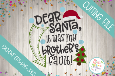Dear Santa it was my Brother's fault SVG DXF EPS PNG JPEG cutting file