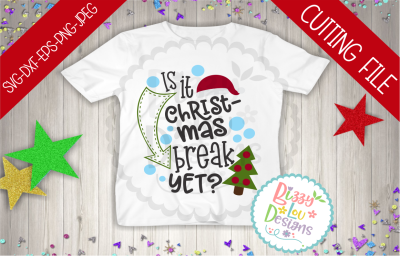 Is it Christmas Break yet? SVG DXF EPS PNG JPEG cutting file