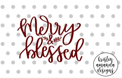 Merry and Blessed Hand Lettered SVG DXF EPS PNG Cut File • Cricut • Silhouette