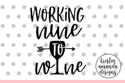 Working Nine to Wine SVG DXF EPS PNG Cut File • Cricut • Silhouette